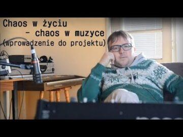 """""""Chaos w życiu - chaos w muzyce"""" - wprowadzenie do projektu"""